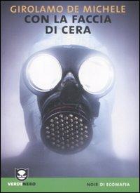 """Copertina del libro di Girolamo De Michele """"Con la faccia di cera"""""""